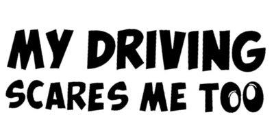 My Driving Scares Me Too Autosticker Zwart