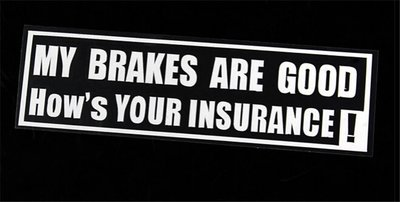 My Brakes Are Good How's Your Insurance Autosticker Wit