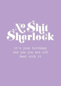 No Shit Sherlock, its your birthday and yes you are old - Ansichtkaart