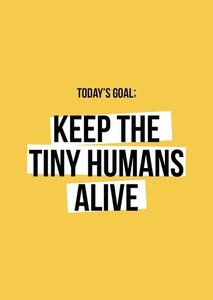 Today's goal; keep the tiny humans alive - Ansichtkaart